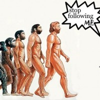 human evolution stop following me!